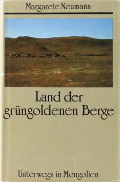 Neumann, Margarete - Land der grüngoldenen Berge - Unterwegs in Mongolien