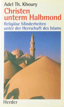 Khoury, Adel Th. - Christen unterm Halbmond - Religiöse Minderheiten unter der Herrschaft des Islam
