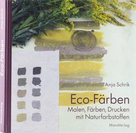 Schrik, Anja - Eco-Färben - Malen, Färben, Drucken mit Naturfarbstoffen