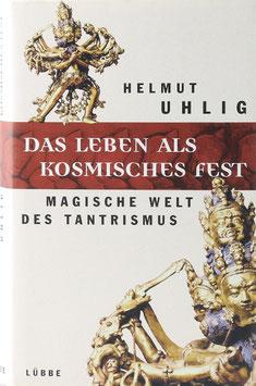 Uhlig, Helmut - Das Leben als kosmisches Fest - Magische Welt des Tantrismus