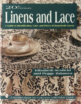 Scofield, Elizabeth und Zalamea, Peggy - 20th Century Linens and Lace - A Guide to Identification, Care, and Prices of Household Linens