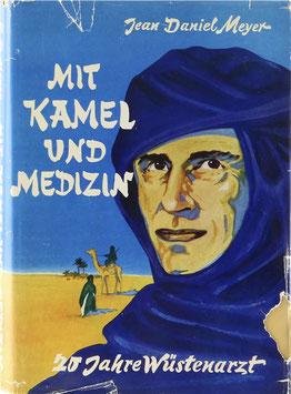 Meyer, Jean Daniel - Mit Kamel und Medizin - 20 Jahre Wüstenarzt