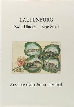 Laufenburg - Zwei Länder - Eine Stadt - Ansichten von Anno dazumal
