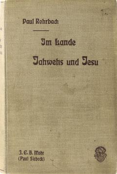 Rohrbach, Paul - Im Lande Jahwehs und Jesu - Wanderungen und Wandlungen vom Hermon bis zur Wüste Juda