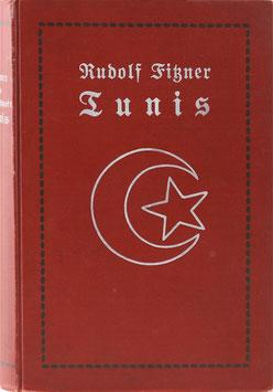 Fitzner, Rudolf - Die Regentschaft Tunis - Streifzüge und Studien