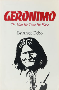 Debo, Angie - Geronimo - The Man, His Time, His Place