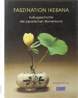Ehmcke, Franziska - Faszination Ikebana - Kulturgeschichte der japanischen Blumenkunst
