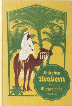 Ising, Walter K. - Unter den Arabern im Morgenlande - Erlebtes und Erlauschtes