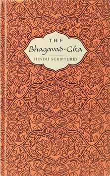 The Bhagavad-Gita - The Book of Hindu Scriptures in the Form of a Dialogue between Prince Arjuna and the God Krishna