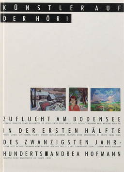 Hofmann, Andrea - Künstler auf der Höri - Zuflucht am Bodensee in der ersten Hälfte des zwanzigsten Jahrhunderts