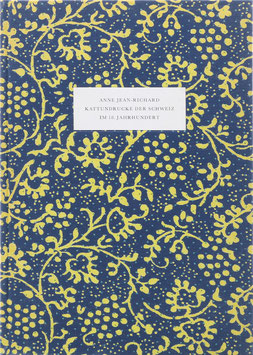 Jean-Richard, Anne - Kattundrucke der Schweiz im 18. Jahrhundert, ihre Vorläufer, orientalische und europäische Techniken, Zeugdruck-Manufakturen, die Weiterentwicklung