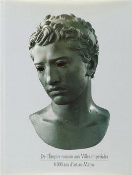 De l'Empire romain aux Villes impériales - 6000 ans d'art au Maroc