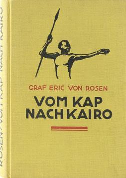 Rosen, Eric Graf von - Vom Kap nach Kairo - Forschungen und Abenteuer der Schwedischen Rhodesia-Kongo-Expedition