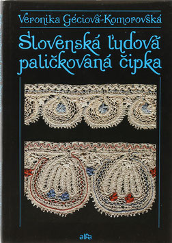 Géciová-Komorovská, Veronika - Slovenská l'udová palickovaná cipka