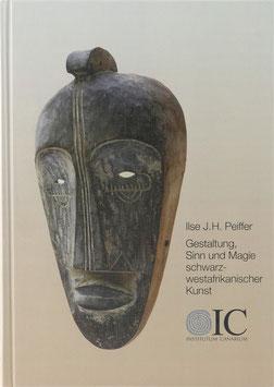 Peiffer, Ilse Johanna Hendrina - Gestaltung, Sinn und Magie schwarzwestafrikanischer Kunst - Versuch einer kritischen Würdigung