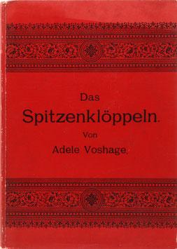 Voshage, Adele - Das Spitzenklöppeln - Anleitung an zwanzig Mustern die Klöppelarbeit gründlich zu erlernen