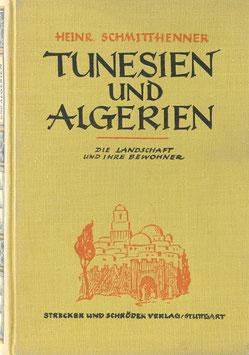 Schmitthenner, Heinrich - Tunesien und Algerien - Die Landschaft und ihre Bewohner