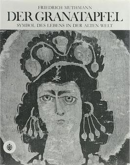 Muthmann, Friedrich - Der Granatapfel - Symbol des Lebens in der Alten Welt