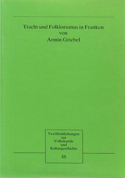 Griebel, Armin - Tracht und Folklorismus in Franken - Amtliche Berichte und Aktivitäten zwischen 1828 und 1914