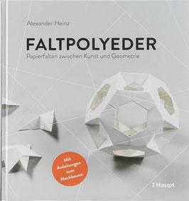 Heinz, Alexander - Faltpolyeder - Papierfalten zwischen Kunst und Geometrie