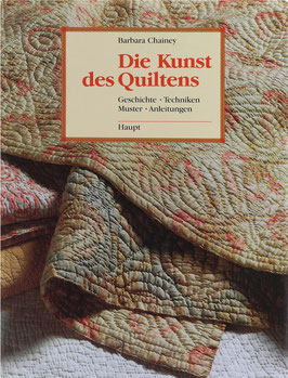 Chainey, Barbara - Die Kunst des Quiltens - Geschichte, Techniken, Muster, Anleitungen