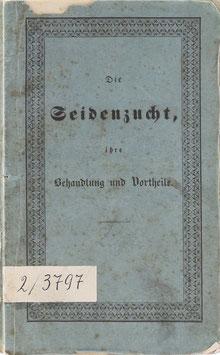 Ziegler, Anton - Die Seidenzucht, ihre Behandlung und Vorteile