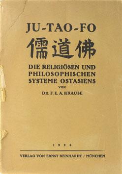 Krause, F. E. A. - Ju-Tao-Fo - Die religiösen und philosophischen Systeme Ostasiens