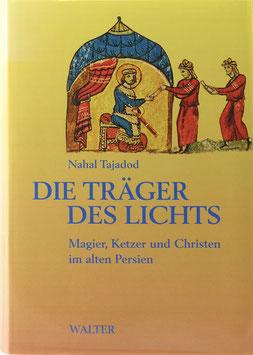 Tajadod, Nahal - Die Träger des Lichts - Magier, Ketzer und Christen im alten Persien