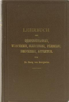 Georgievics, Georg von - Gespinstfasern, Wäscherei, Bleicherei, Färberei, Druckerei, Appretur