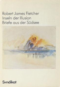 Fletcher, Robert J. - Inseln der Illusion - Briefe aus der Südsee