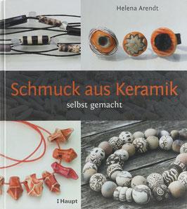 Arendt, Helena - Schmuck aus Keramik selbst gemacht