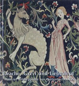 Wilhelmy, Winfried - Drache, Greif und Liebesleut' - Mainzer Bildteppiche aus spätgotischerZeit