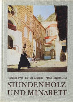 Otto, Herbert und Schmidt, Konrad - Stundenholz und Minarett - Eine moderne Entdeckungsfahrt ins Morgenland