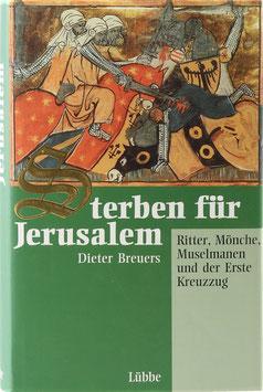 Breuers, Dieter - Sterben für Jerusalem - Ritter, Mönche, Muselmanen und der Erste Kreuzzug