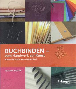 Weston, Heather - Buchbinden - vom Handwerk zur Kunst - Schritt für Schritt zum eigenen Buch