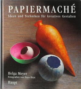 Meyer, Helga - Papiermaché - Ideen und Techniken für kreatives Gestalten
