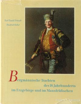 Fritzsch, Karl E. und Sieber, Friedrich - Bergmännische Trachten des 18. Jahrhunderts im Erzgebirge und im Mansfeldischen