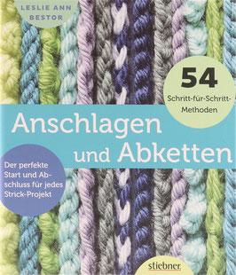 Bestor, Leslie Ann - Anschlagen und Abketten - Der perfekte Start und Abschluss für jedes Strick-Projekt - 54 Schritt-für-Schritt-Methoden