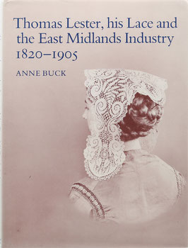 Buck, Anne - Thomas Lester, his Lace and the East Midlands Industry 1820-1905