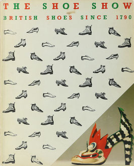 Baynes, Ken and Kate (Hrsg.) - The Shoe Show - British Shoes since 1790