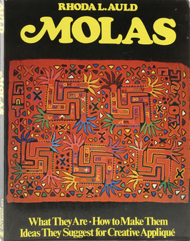 Auld, Rhoda L. - Molas - What They Are - How to Make Them - Ideas They Suggest for Creative Appliqué