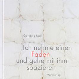 Merl, Gerlinde - Ich nehme einen Faden und gehe mit ihm spazieren - Ein Galeriebuch