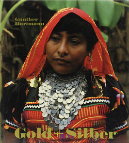 Hartmann, Günther - Gold und Silber - Gold der Kuna, Panama - Silberschmuck der Mapuche, Chile