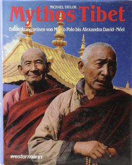 Taylor, Michael - Mythos Tibet - Entdeckungsreisen von Marco Polo bis Alexandra David-Neel