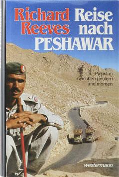 Reeves, Richard - Reise nach Peshawar - Pakistan zwischen gestern und morgen