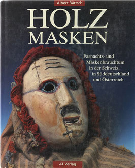 Bärtsch, Albert - Holzmasken - Fasnachts- und Maskenbrauchtum in der Schweiz, in Süddeutschland und Österreich