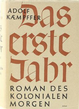 Kaempffer, Adolf - Das erste Jahr - Roman des kolonialen Morgen