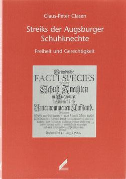 Clasen, Claus-Peter - Streiks der Augsburger Schuhknechte - Freiheit und Gerechtigkeit