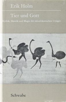 Holm, Erik - Tier und Gott - Mythik, Mantik und Magie der südafrikanischen Urjäger