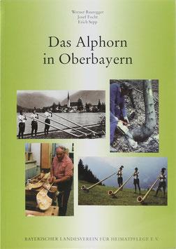 Bauregger, Werner, Focht Josef  und Sepp, Erich - Das Alphorn in Oberbayern - Geschichte, Bau und Spiel - Chronik der oberbayerischen Alphornbläsergruppen